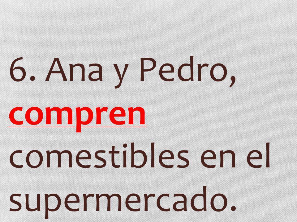 6. Ana y Pedro, compren comestibles en el supermercado.