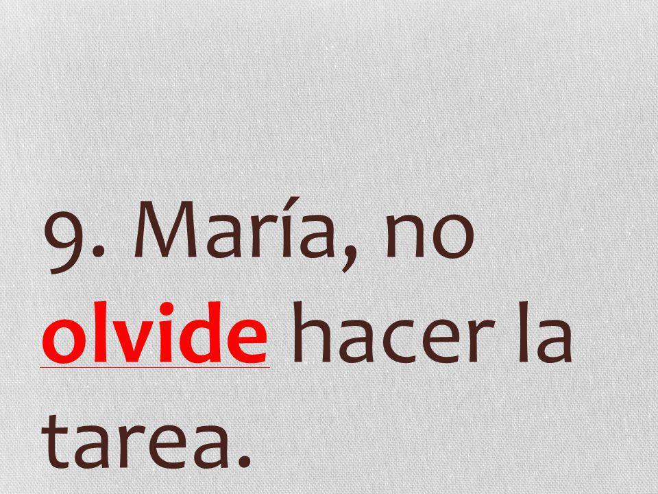 9. María, no olvide hacer la tarea.