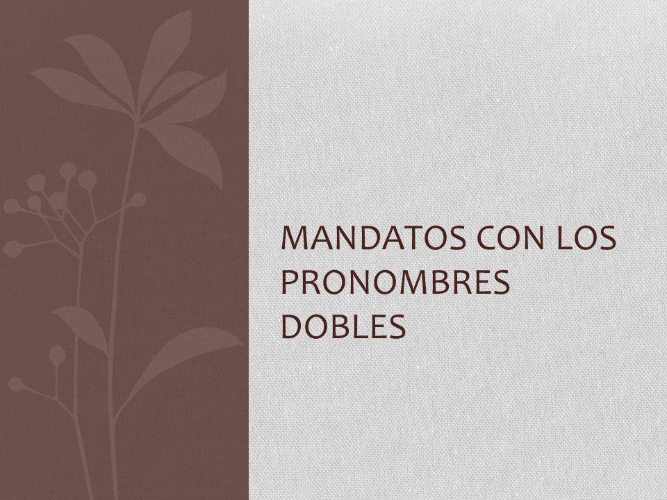 MANDATOS CON LOS PRONOMBRES DOBLES