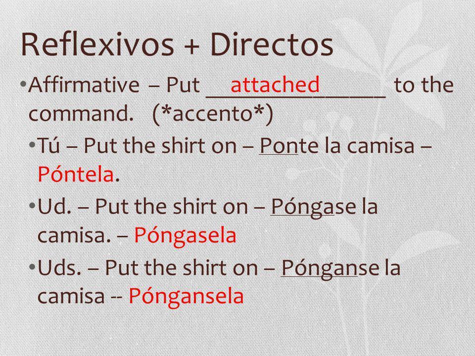 Reflexivos + Directos Affirmative – Put _______________ to the command.