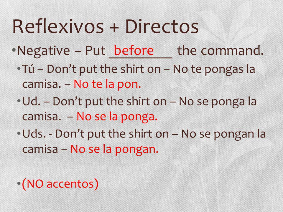 Reflexivos + Directos Negative – Put _________ the command.