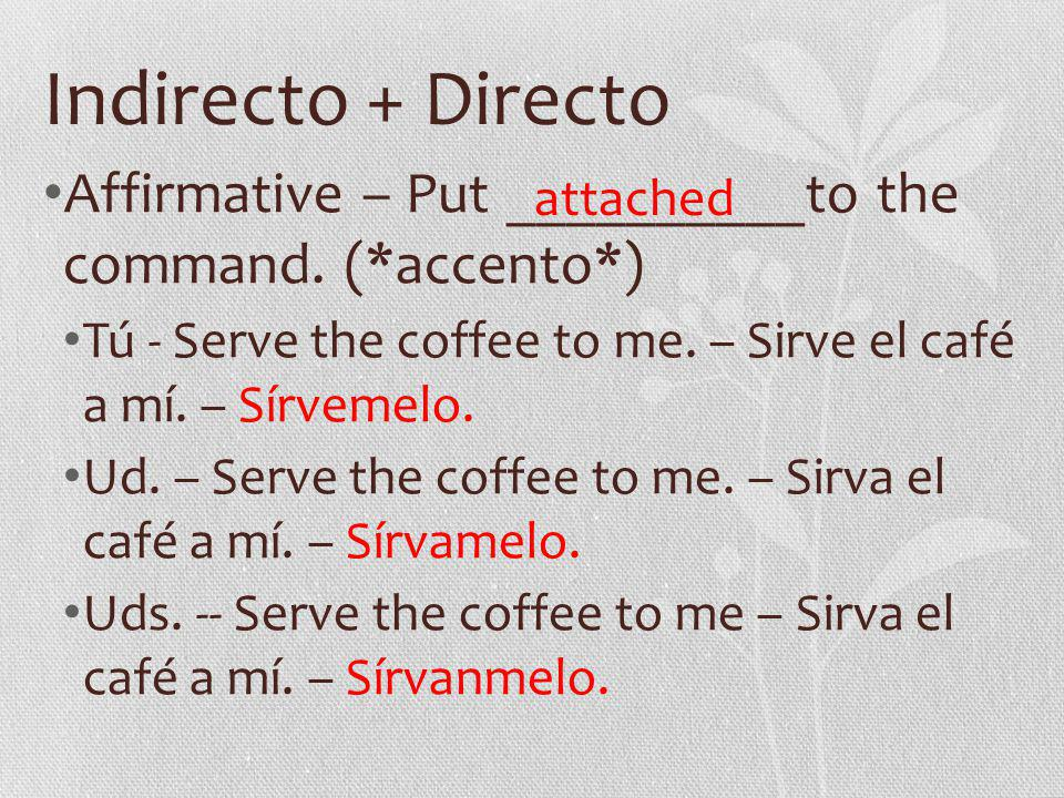 Indirecto + Directo Affirmative – Put __________to the command.