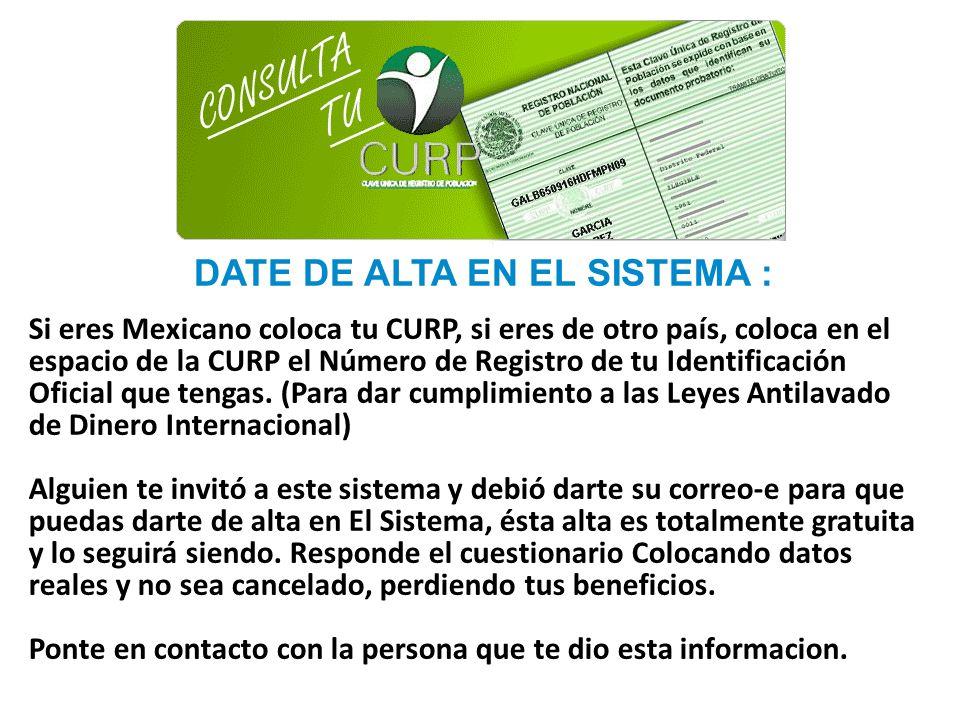 DATE DE ALTA EN EL SISTEMA : SIGUIENTE PASO: Si eres Mexicano coloca tu CURP, si eres de otro país, coloca en el espacio de la CURP el Número de Registro de tu Identificación Oficial que tengas.