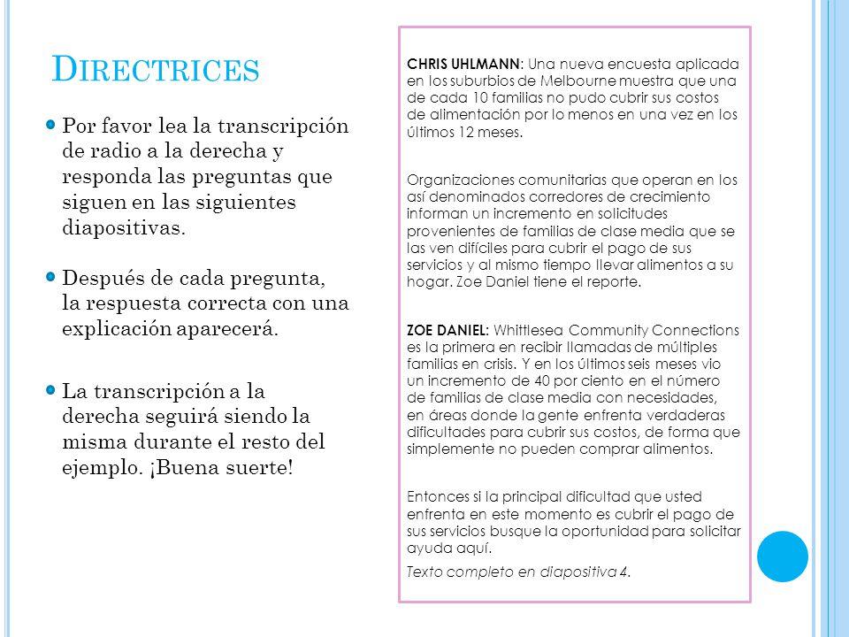D IRECTRICES Por favor lea la transcripción de radio a la derecha y responda las preguntas que siguen en las siguientes diapositivas.