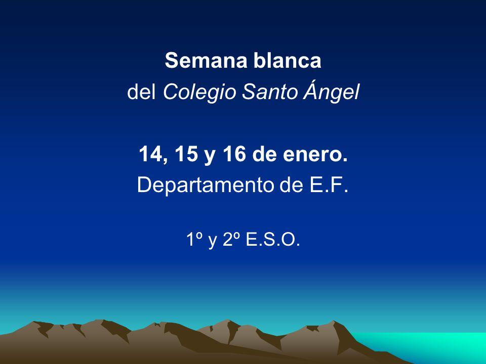 Semana blanca del Colegio Santo Ángel 14, 15 y 16 de enero. Departamento de E.F. 1º y 2º E.S.O.