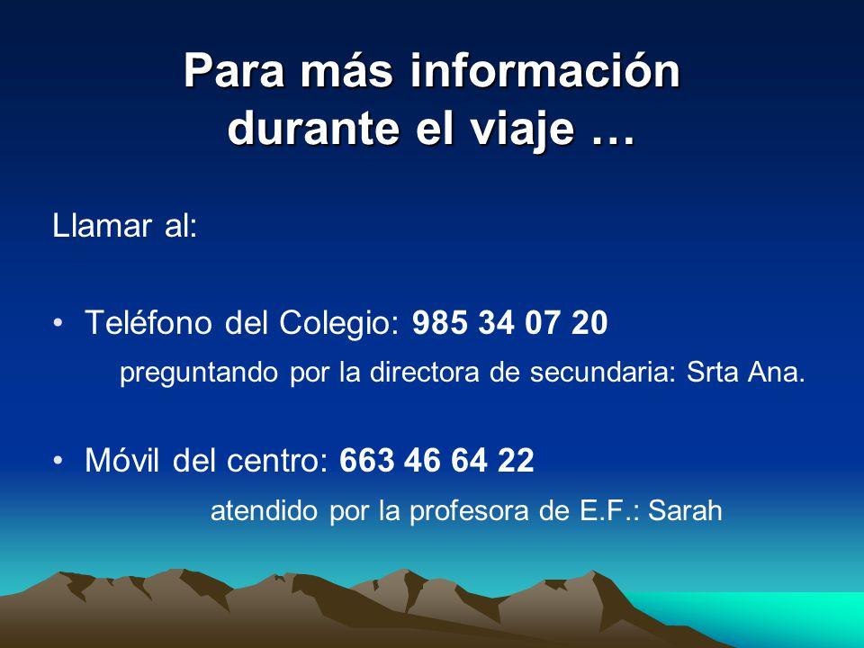 Para más información durante el viaje … Llamar al: Teléfono del Colegio: 985 34 07 20 preguntando por la directora de secundaria: Srta Ana.