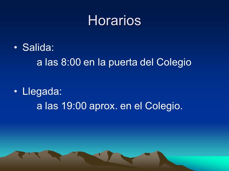 Horarios Salida: a las 8:00 en la puerta del Colegio Llegada: a las 19:00 aprox. en el Colegio.