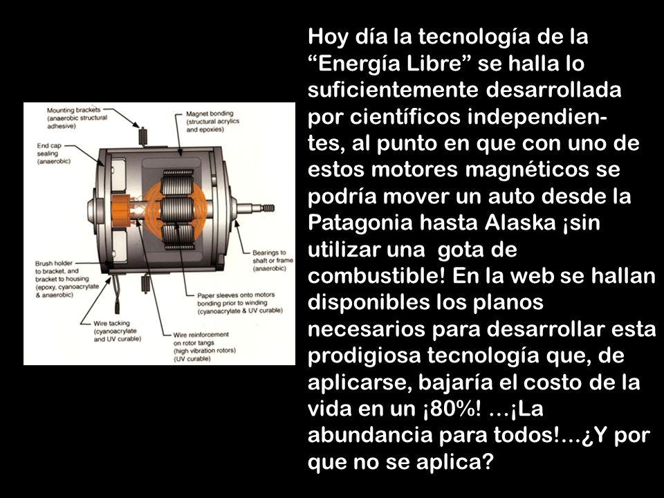 Todavia más: ¿sabian ustedes que hace mas de 100 años en genial científico Nikolás Tesla halló la forma de hacer mover un motor (o una turbina etc.) con la llamada Energía libre que no ocupa ni agua ni hidrógeno como fuente impulsora sino ¡magnetos!
