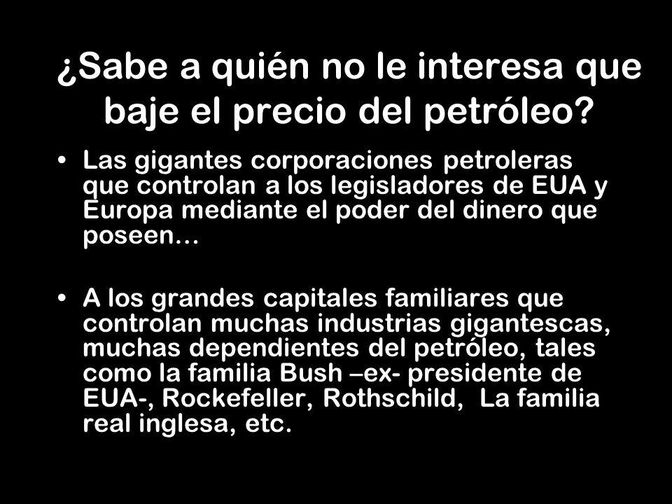 ¿Imaginan ustedes lo que valdría el barril de petróleo si este no fuera utilizado para mover automóviles ni camiones.