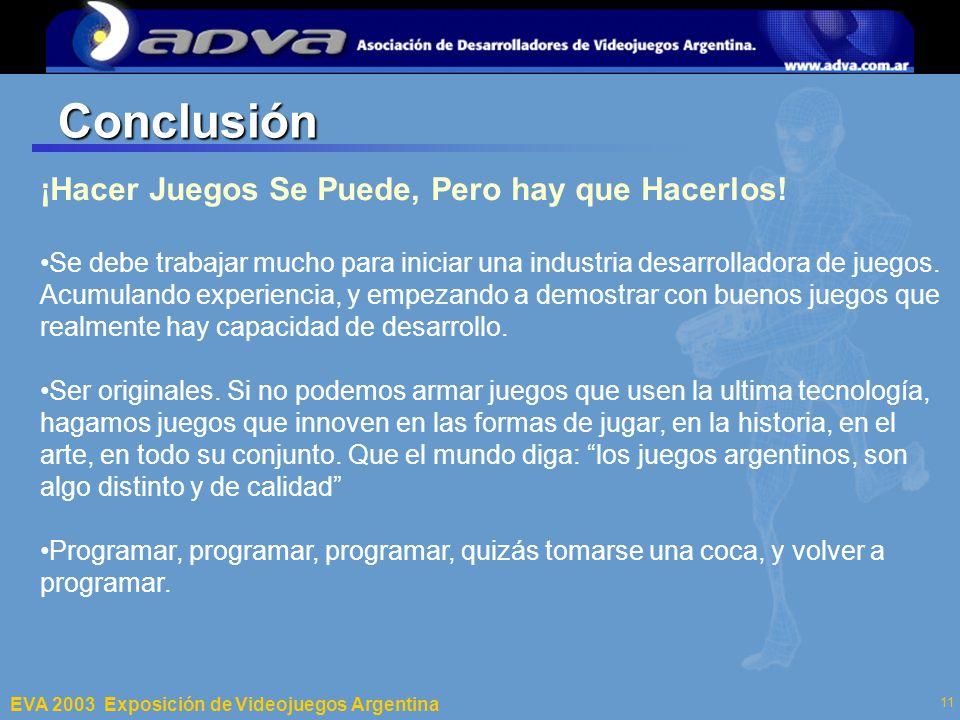 ECI 2003 Departamento de Computación – Facultad de Ciencias Exactas y Naturales – Universidad de Buenos Aires 11 Conclusión ¡Hacer Juegos Se Puede, Pero hay que Hacerlos.
