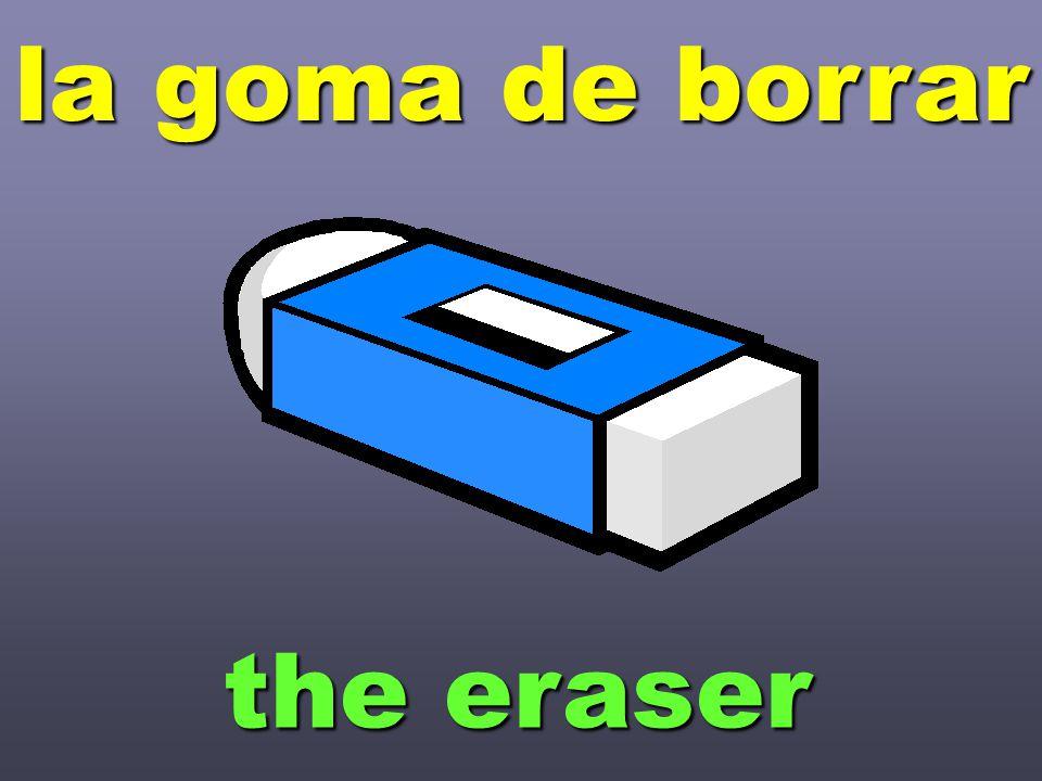 la goma de borrar the eraser