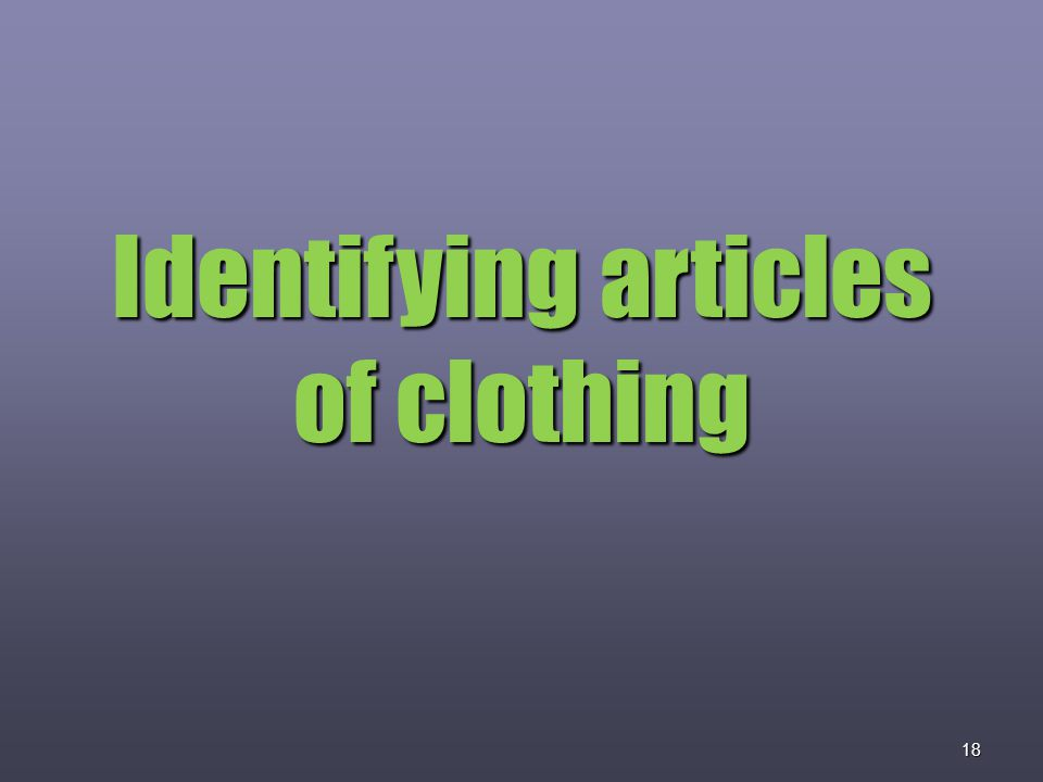 18 Identifying articles of clothing