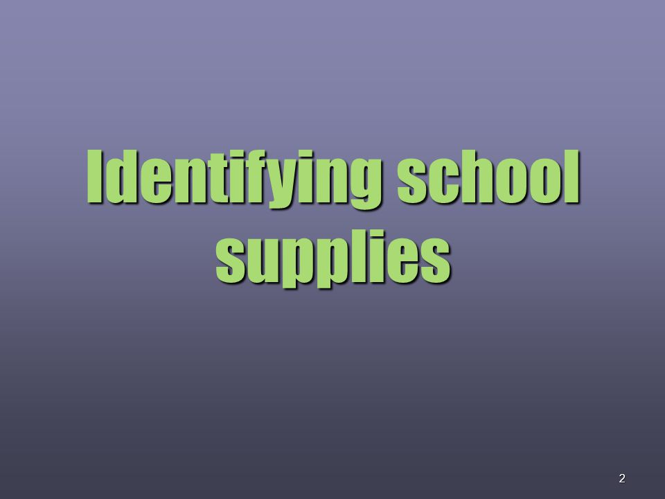 2 Identifying school supplies