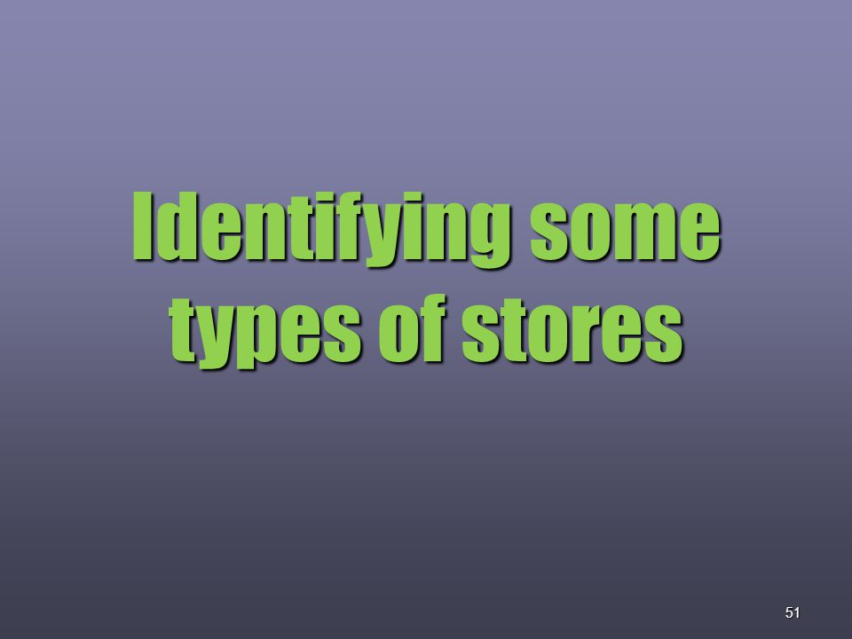 51 Identifying some types of stores