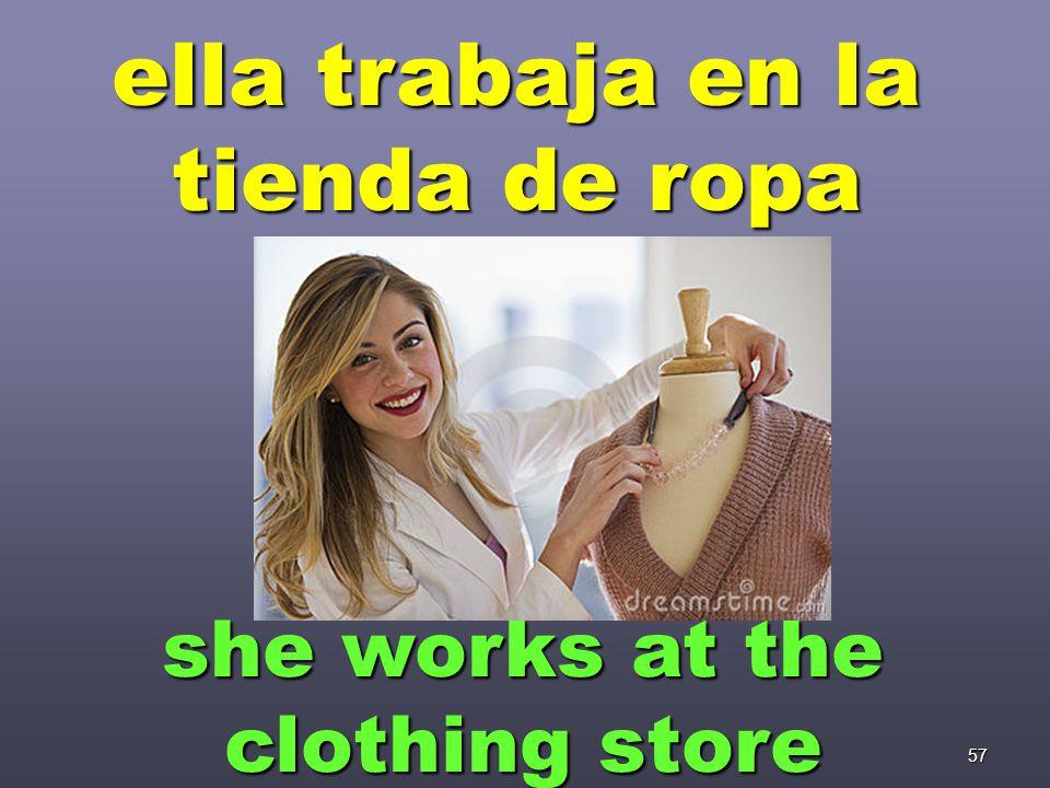 57 ella trabaja en la tienda de ropa she works at the clothing store