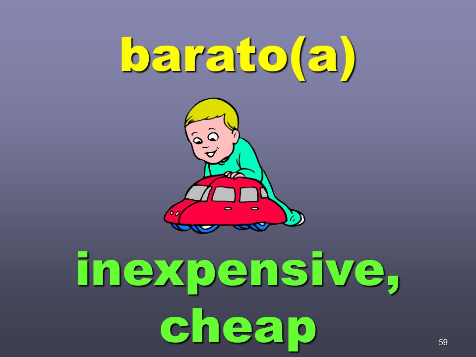 59 barato(a) inexpensive, cheap