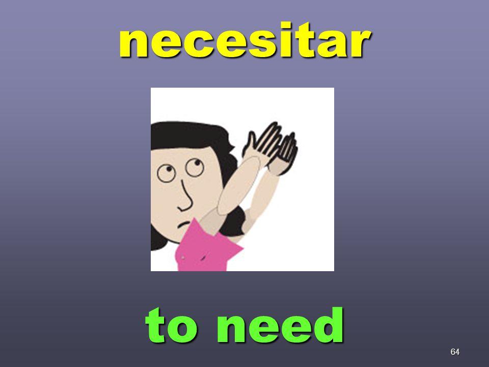 64 necesitar to need