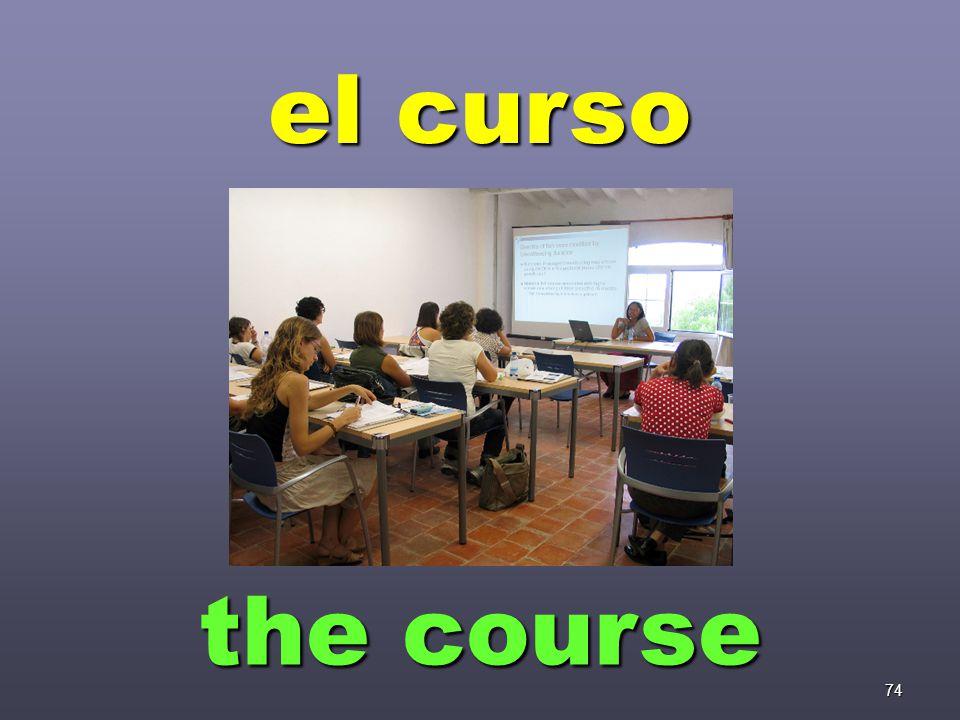 74 el curso the course