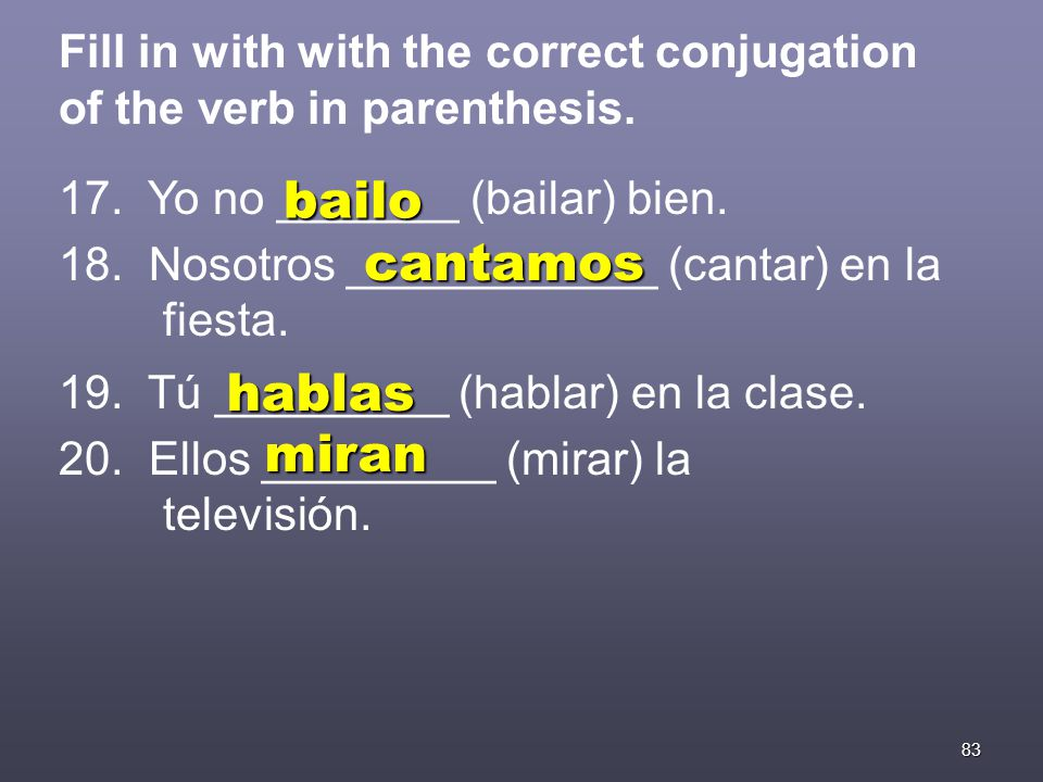 83 Fill in with with the correct conjugation of the verb in parenthesis.