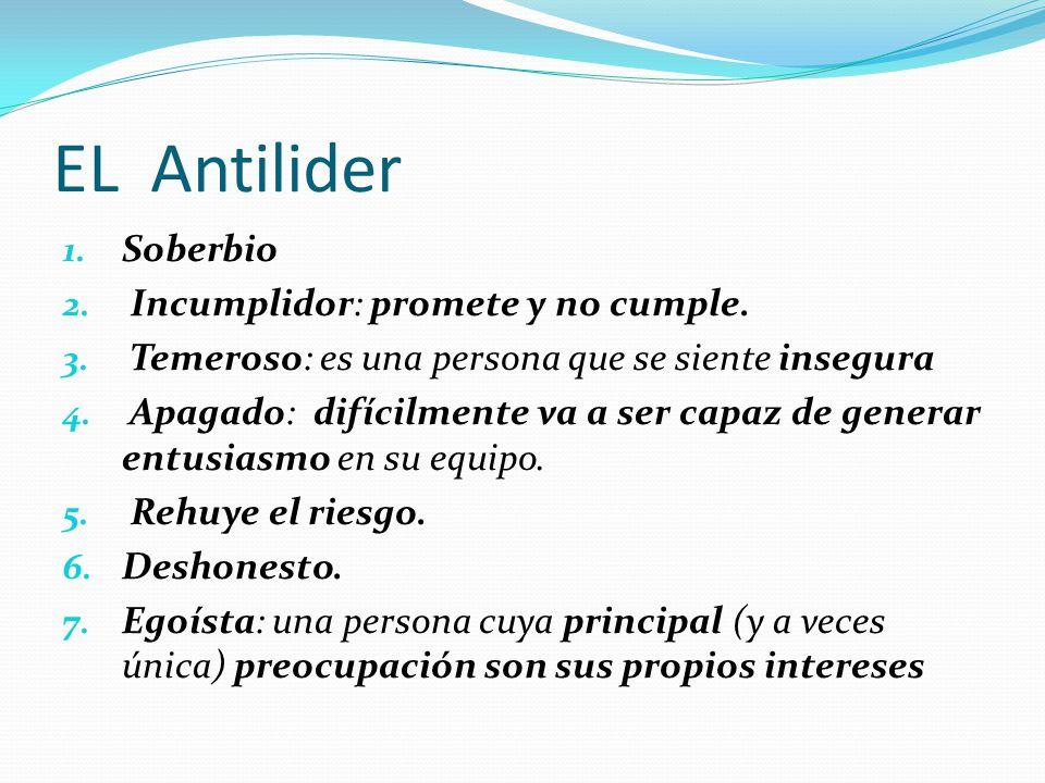 EL Antilider 1. Soberbio 2. Incumplidor: promete y no cumple.