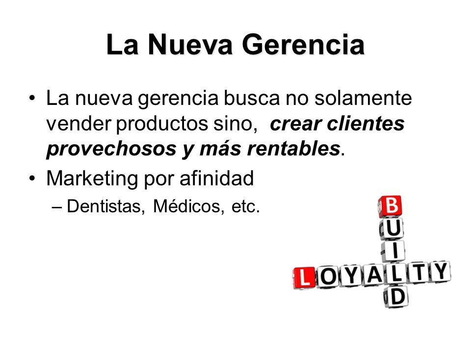 La Nueva Gerencia La nueva gerencia busca no solamente vender productos sino, crear clientes provechosos y más rentables.