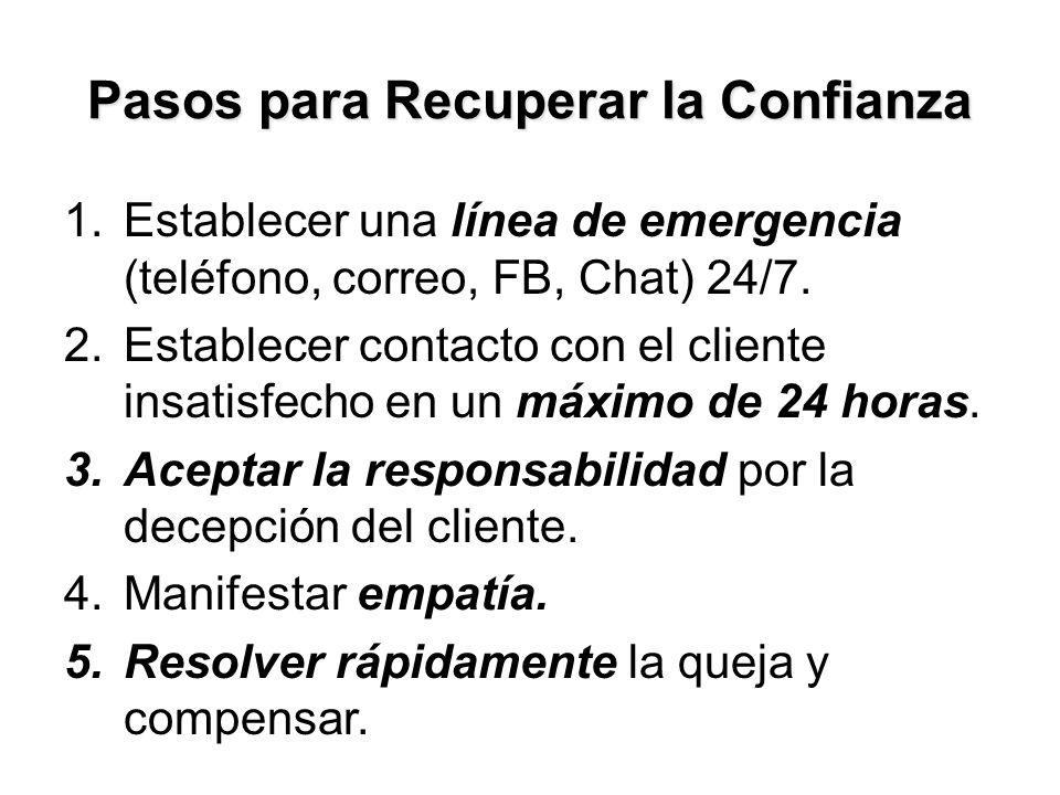 Pasos para Recuperar la Confianza 1.Establecer una línea de emergencia (teléfono, correo, FB, Chat) 24/7.
