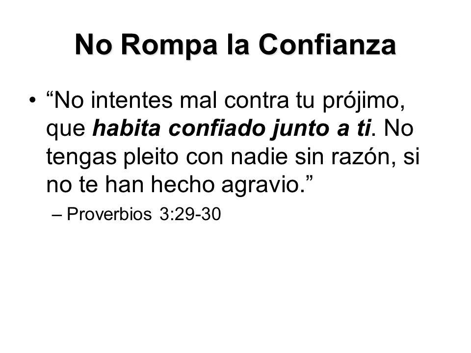 No Rompa la Confianza No intentes mal contra tu prójimo, que habita confiado junto a ti.