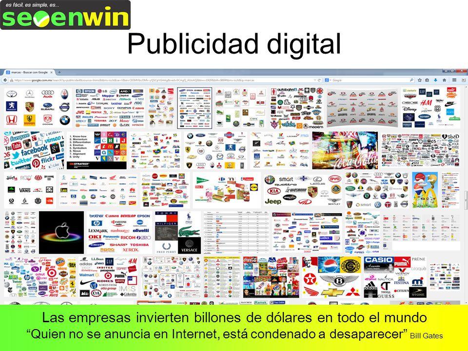 Publicidad digital Las empresas invierten billones de dólares en todo el mundo Quien no se anuncia en Internet, está condenado a desaparecer Bill Gates