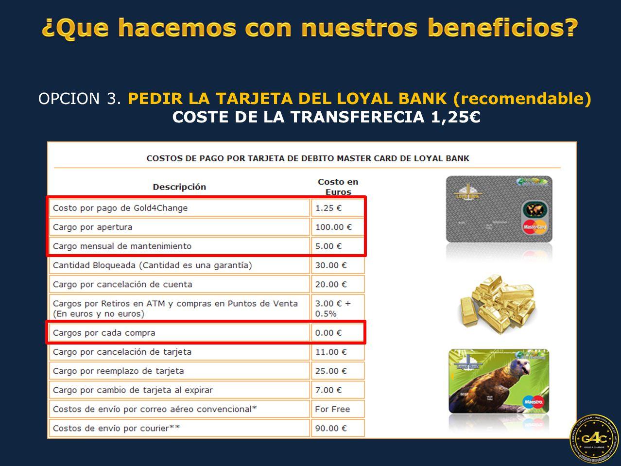 OPCION 3. PEDIR LA TARJETA DEL LOYAL BANK (recomendable) COSTE DE LA TRANSFERECIA 1,25€