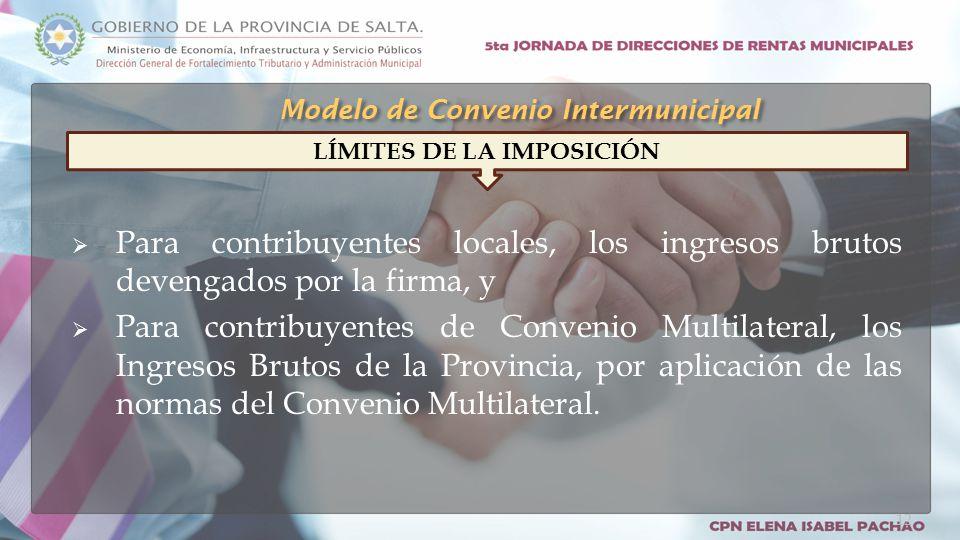  Para contribuyentes locales, los ingresos brutos devengados por la firma, y  Para contribuyentes de Convenio Multilateral, los Ingresos Brutos de la Provincia, por aplicación de las normas del Convenio Multilateral.