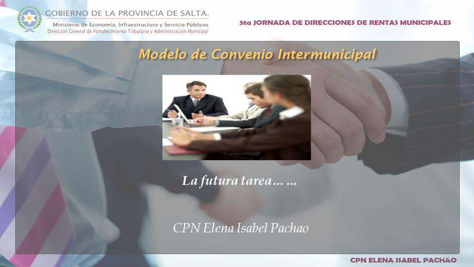 La futura tarea…… CPN Elena Isabel Pachao Modelo de Convenio Intermunicipal 21