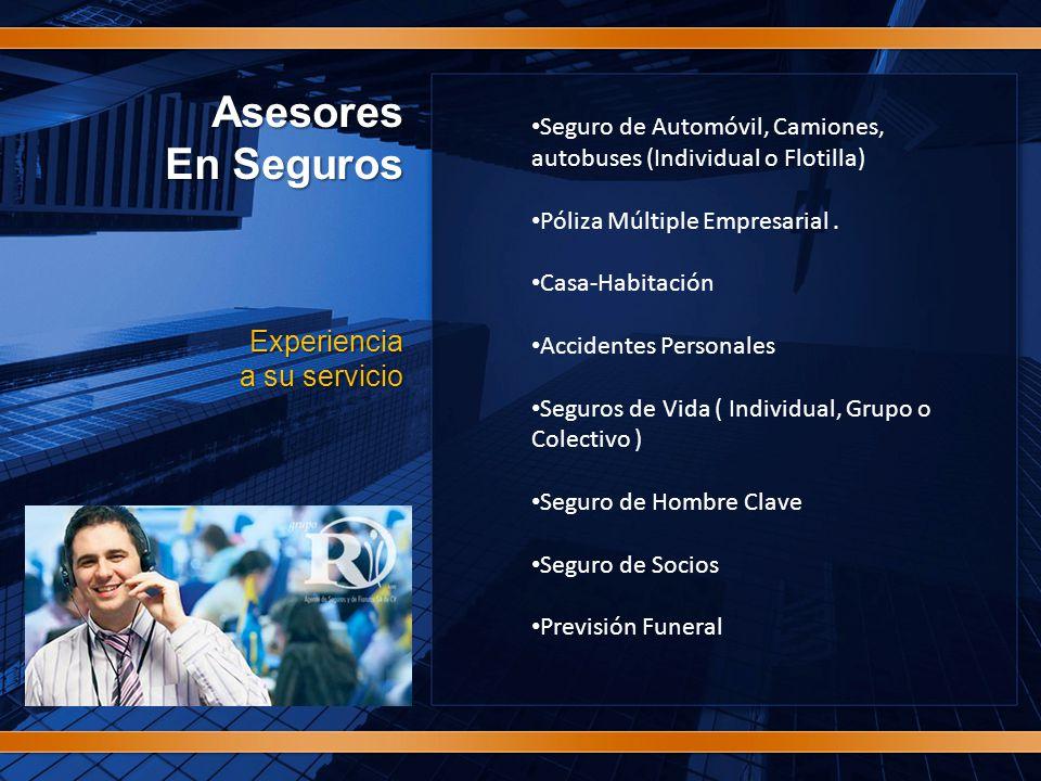 Asesores En Seguros Experiencia a su servicio Seguro de Automóvil, Camiones, autobuses (Individual o Flotilla) Póliza Múltiple Empresarial.