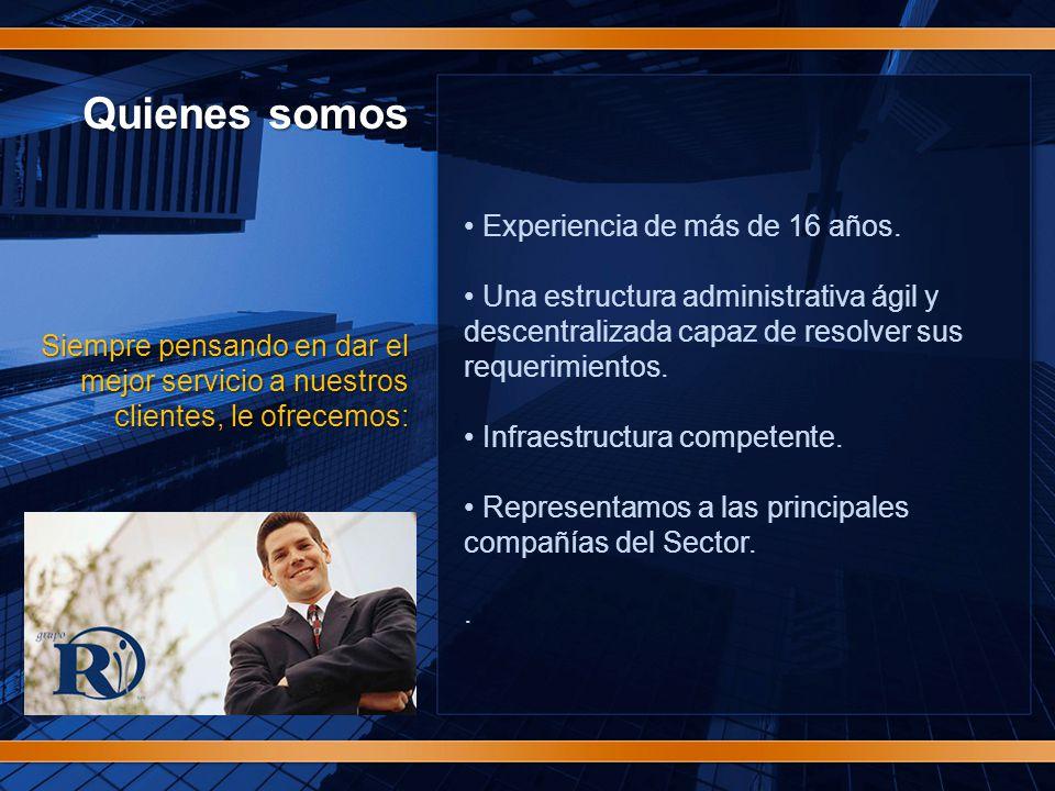 Quienes somos Siempre pensando en dar el mejor servicio a nuestros clientes, le ofrecemos: Experiencia de más de 16 años.