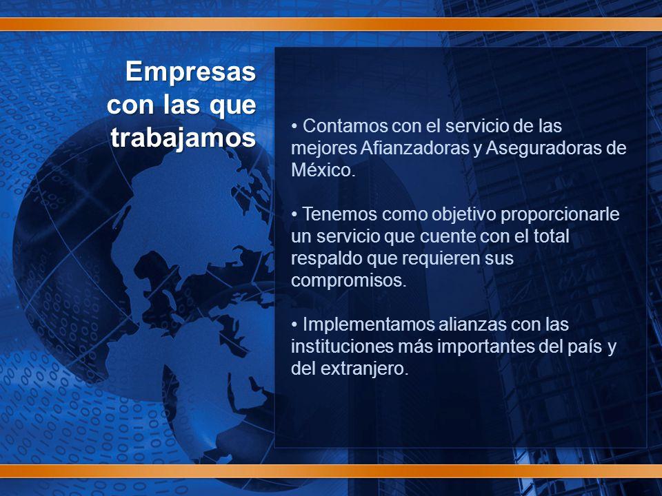 Empresas con las que trabajamos Contamos con el servicio de las mejores Afianzadoras y Aseguradoras de México.