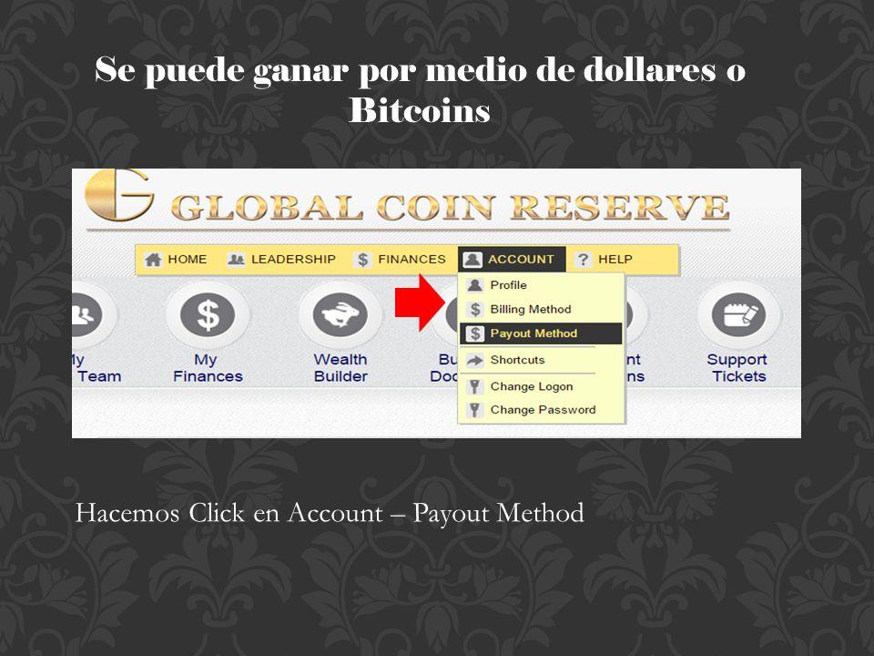 Se puede ganar por medio de dollares o Bitcoins Hacemos Click en Account – Payout Method