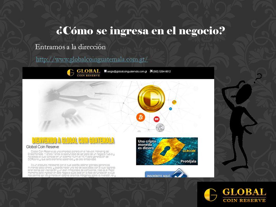 ¿Cómo se ingresa en el negocio Entramos a la dirección http://www.globalcoinguatemala.com.gt/