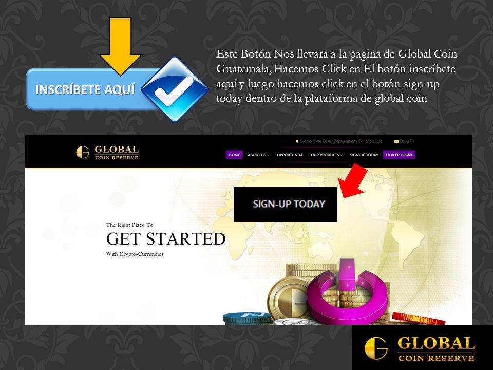 Este Botón Nos llevara a la pagina de Global Coin Guatemala, Hacemos Click en El botón inscríbete aquí y luego hacemos click en el botón sign-up today dentro de la plataforma de global coin