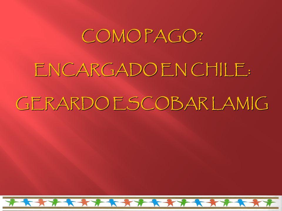 COMO PAGO ENCARGADO EN CHILE: GERARDO ESCOBAR LAMIG