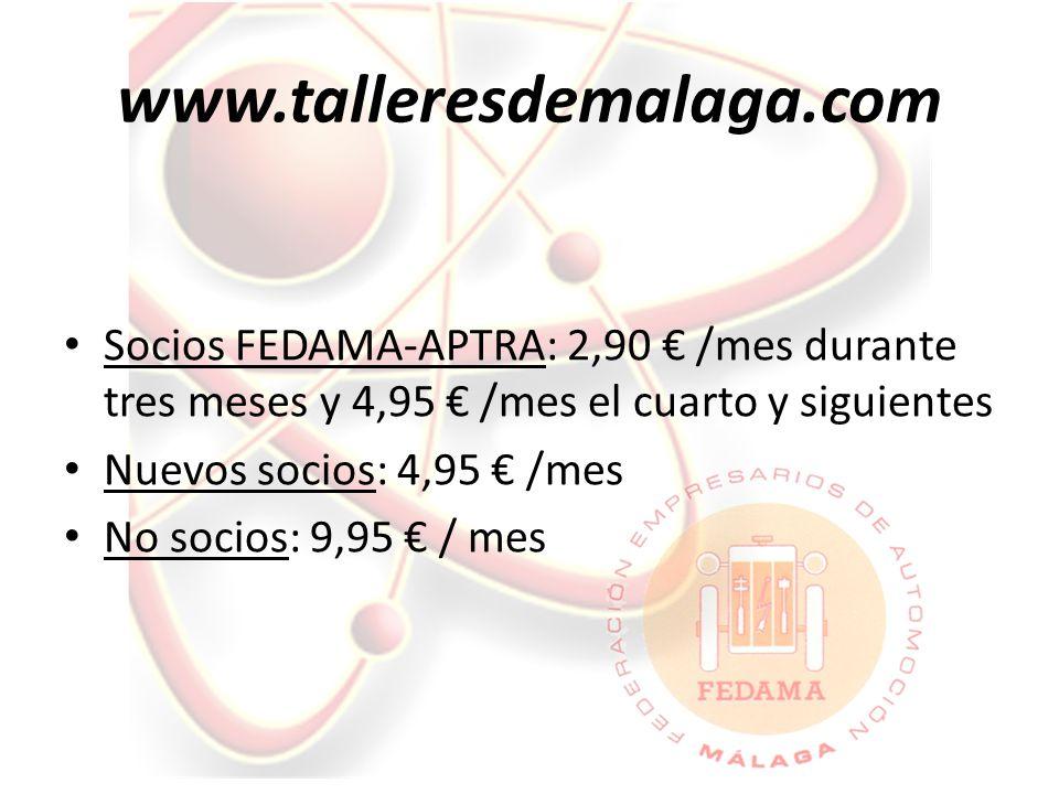 www.talleresdemalaga.com Socios FEDAMA-APTRA: 2,90 € /mes durante tres meses y 4,95 € /mes el cuarto y siguientes Nuevos socios: 4,95 € /mes No socios: 9,95 € / mes