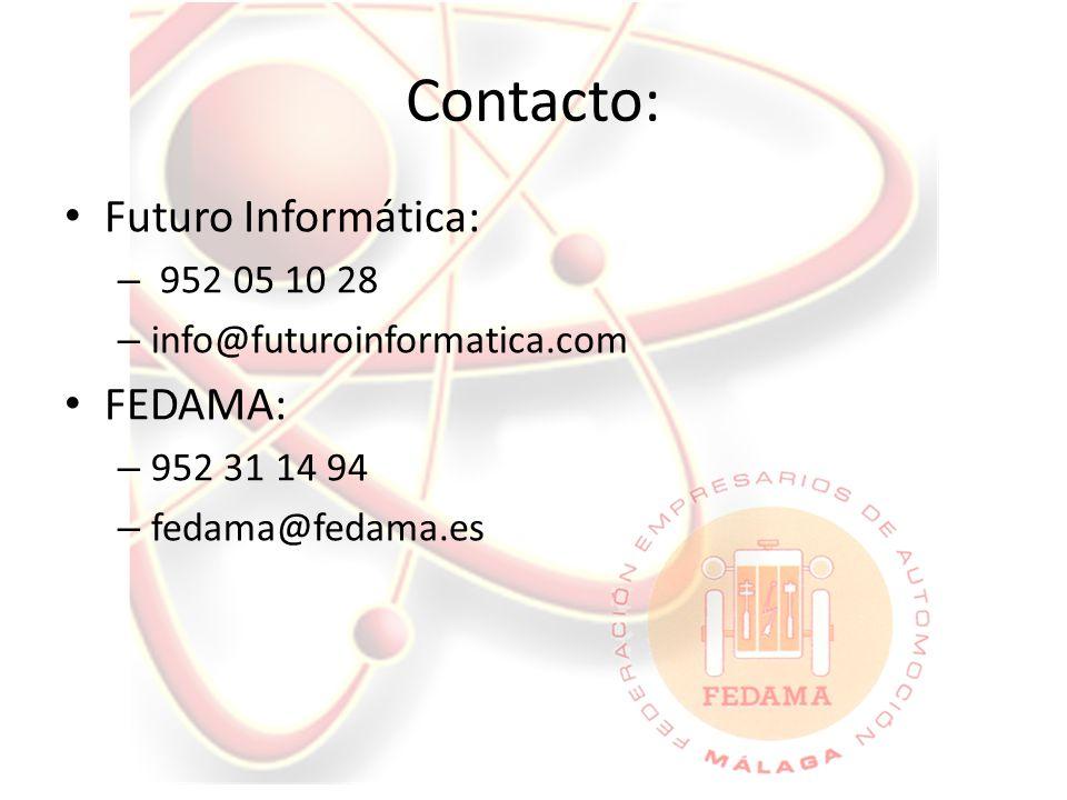 Contacto: Futuro Informática: – 952 05 10 28 – info@futuroinformatica.com FEDAMA: – 952 31 14 94 – fedama@fedama.es