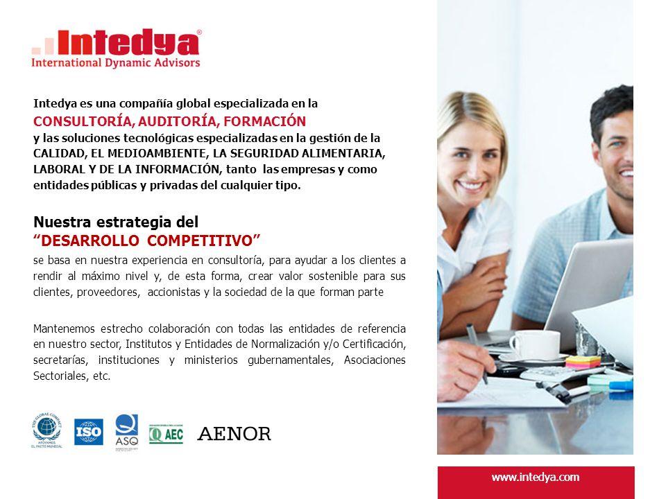 www.intedya.com Intedya es una compañía global especializada en la CONSULTORÍA, AUDITORÍA, FORMACIÓN y las soluciones tecnológicas especializadas en la gestión de la CALIDAD, EL MEDIOAMBIENTE, LA SEGURIDAD ALIMENTARIA, LABORAL Y DE LA INFORMACIÓN, tanto las empresas y como entidades públicas y privadas del cualquier tipo.