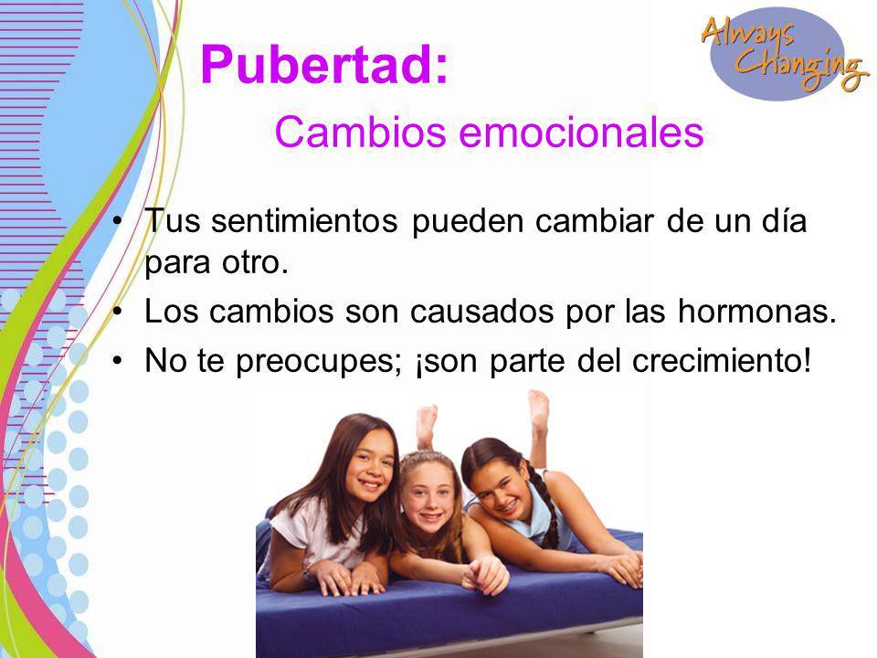 Pubertad: Cambios emocionales Tus sentimientos pueden cambiar de un día para otro.