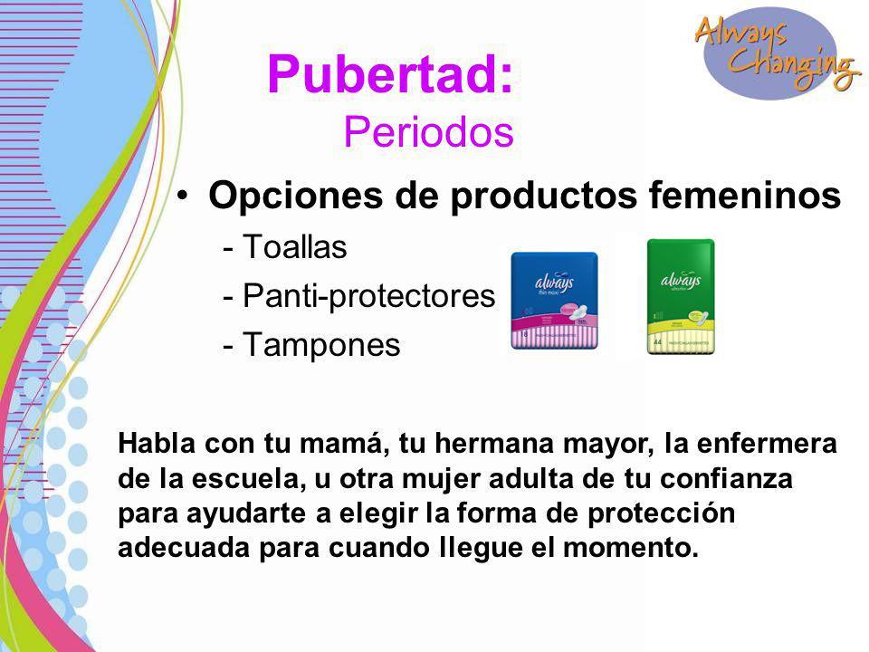 Opciones de productos femeninos - Toallas - Panti-protectores - Tampones Habla con tu mamá, tu hermana mayor, la enfermera de la escuela, u otra mujer adulta de tu confianza para ayudarte a elegir la forma de protección adecuada para cuando llegue el momento.