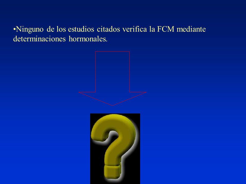 Ninguno de los estudios citados verifica la FCM mediante determinaciones hormonales.