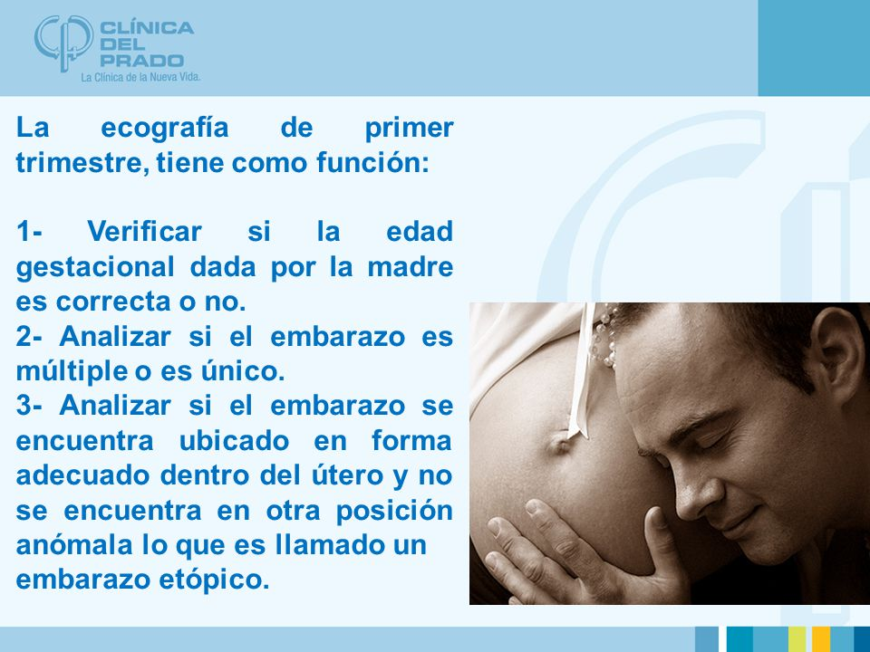 La ecografía de primer trimestre, tiene como función: 1- Verificar si la edad gestacional dada por la madre es correcta o no.