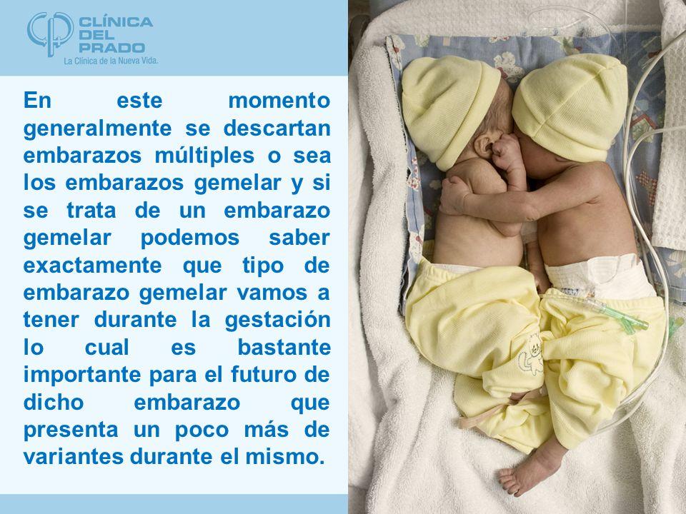 En este momento generalmente se descartan embarazos múltiples o sea los embarazos gemelar y si se trata de un embarazo gemelar podemos saber exactamente que tipo de embarazo gemelar vamos a tener durante la gestación lo cual es bastante importante para el futuro de dicho embarazo que presenta un poco más de variantes durante el mismo.