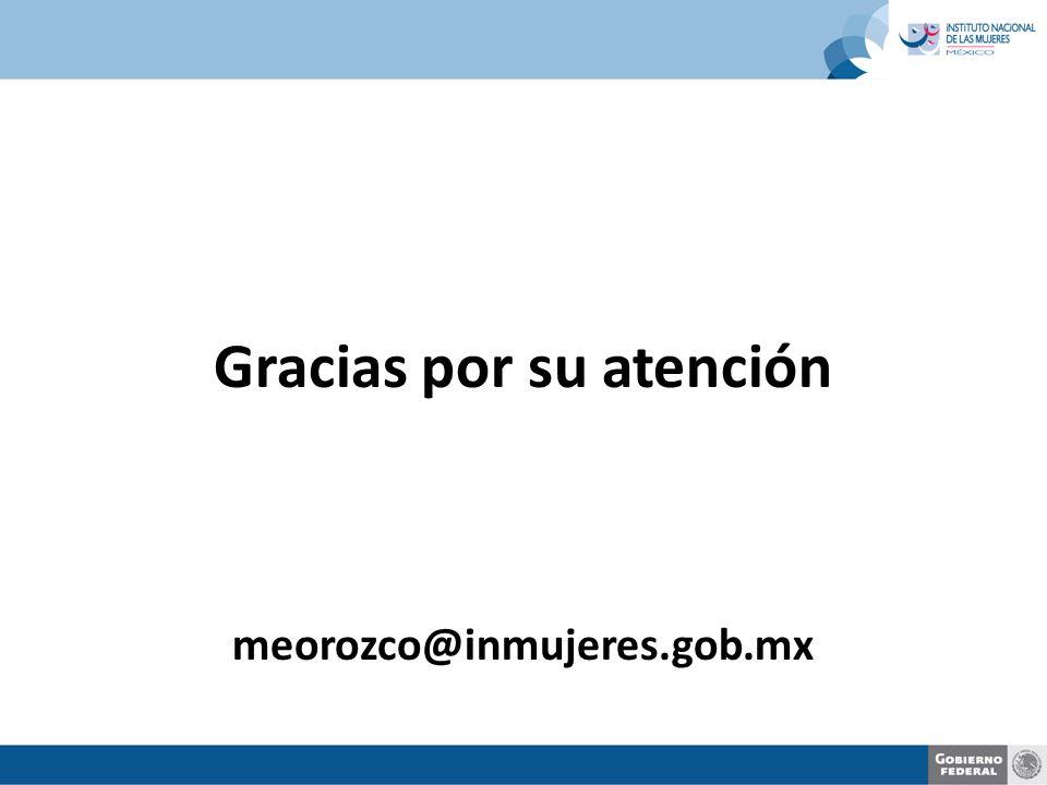 Gracias por su atención meorozco@inmujeres.gob.mx