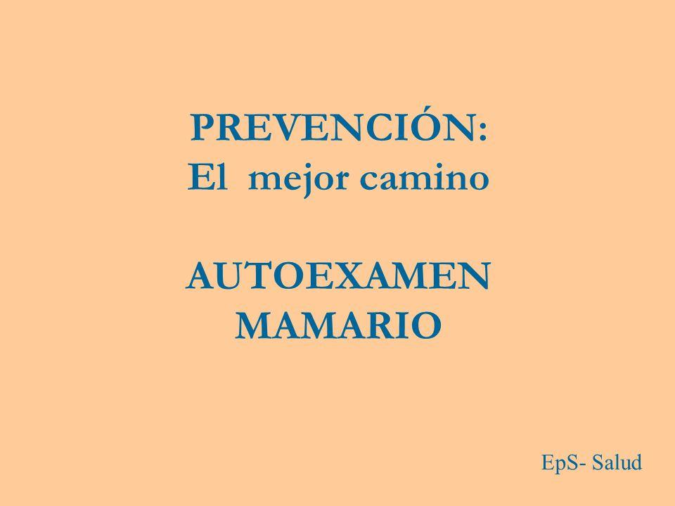 PREVENCIÓN: El mejor camino AUTOEXAMEN MAMARIO EpS- Salud