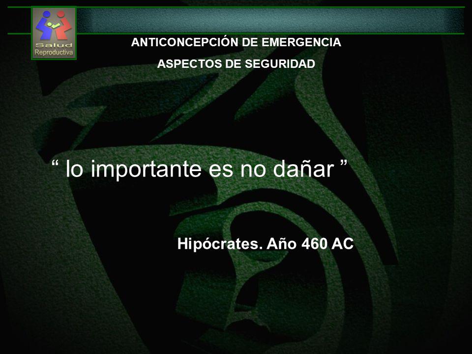 ANTICONCEPCIÓN DE EMERGENCIA ASPECTOS DE SEGURIDAD lo importante es no dañar Hipócrates.