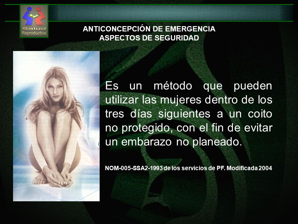 ANTICONCEPCIÓN DE EMERGENCIA ASPECTOS DE SEGURIDAD Es un método que pueden utilizar las mujeres dentro de los tres días siguientes a un coito no protegido, con el fin de evitar un embarazo no planeado.